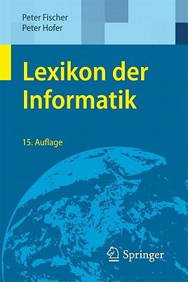 Lexikon der Informatik By Fischer, Peter/ Hofer, Peter